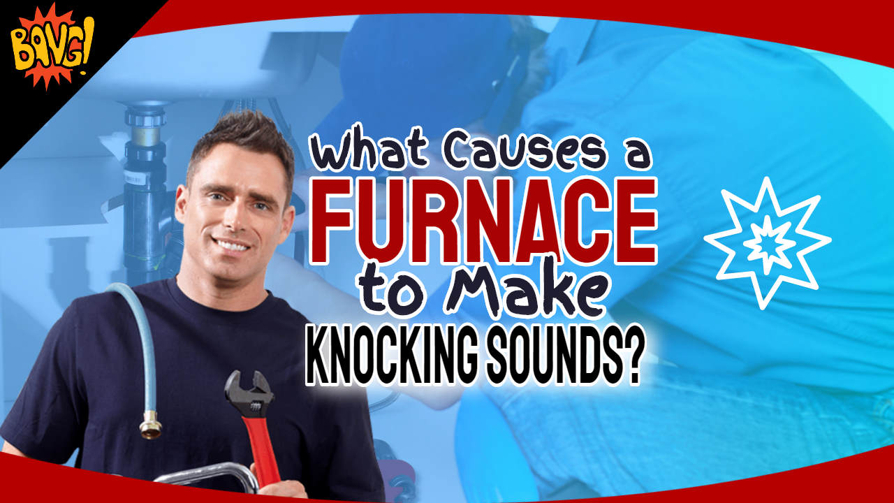 """Image text: """"What Causes a Furnace to Make Knocking Sounds?""""."""