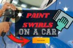 Removing Paint Swirls On Your Car